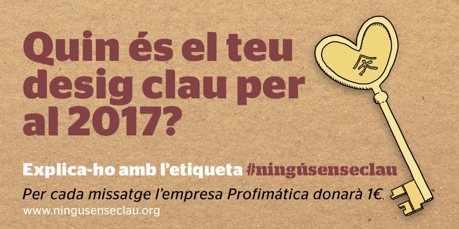 Explica'ns el teu desig clau per al 2017 i ajuda'ns a fer possible #ningúsenseclau!